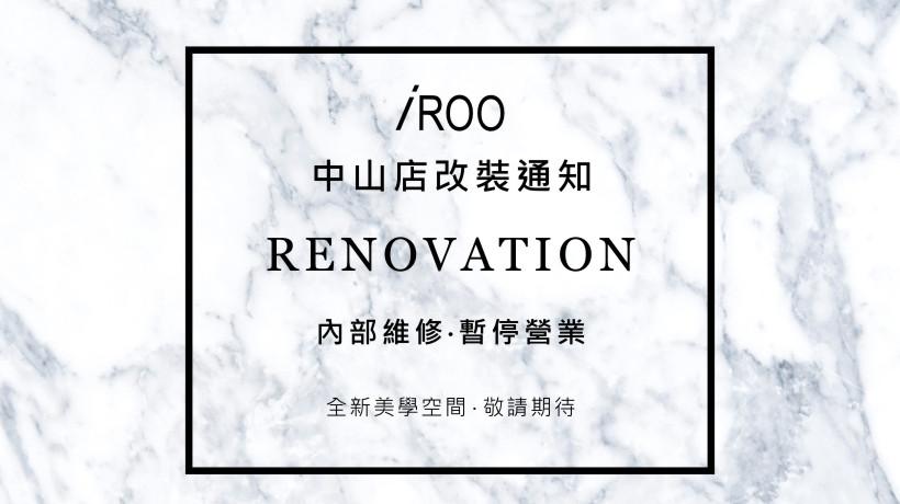 iROO Chungshan store Renovation Notice